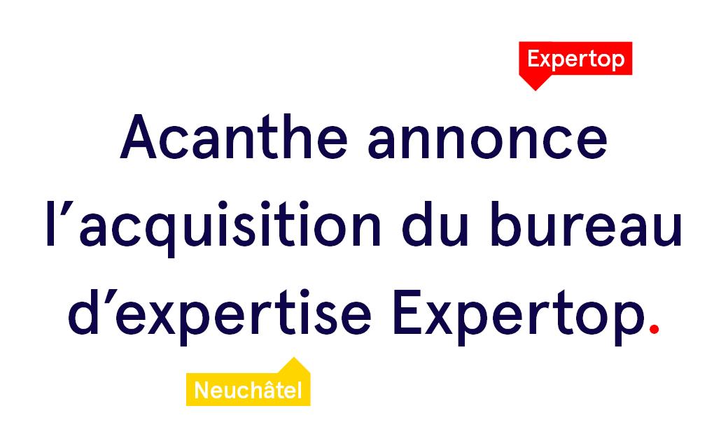 Notre filiale Acanthe annonce l'acquisition du bureau d'expertise neuchâtelois Expertop