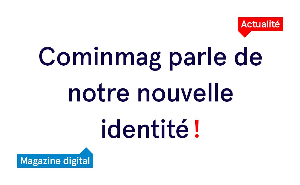 Le magazine digital Cominmag parle de notre nouvelle identité !